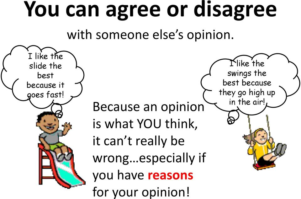 Because an opinion is what YOU think, it can t really be wrong
