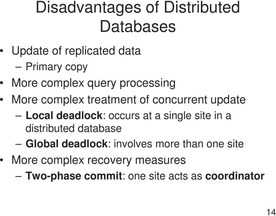 occurs at a single site in a distributed database Global deadlock: involves more than