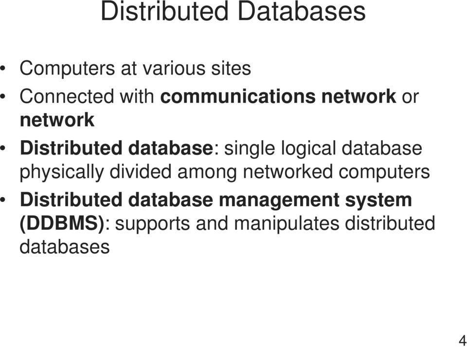 database physically divided among networked computers Distributed