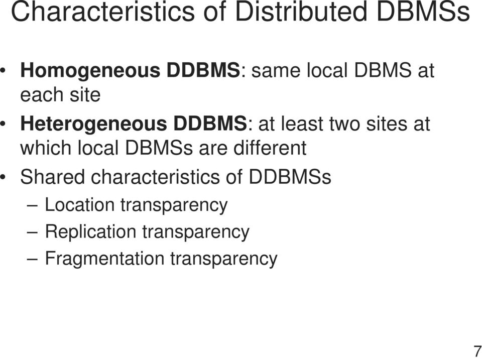 local DBMSs are different Shared characteristics of DDBMSs
