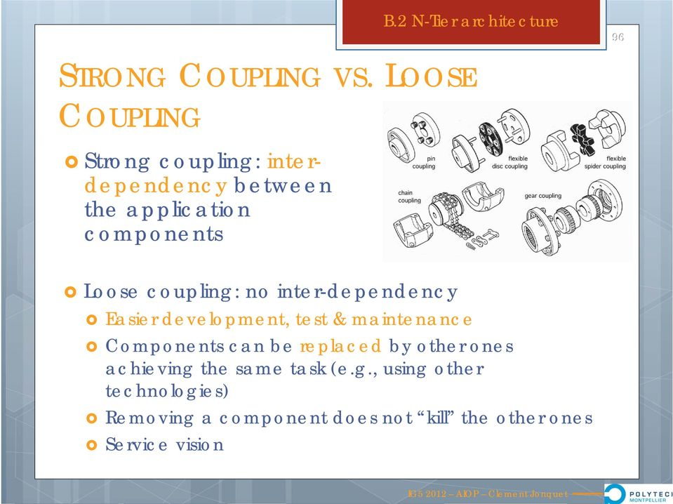 coupling: no inter-dependency Easier development, test & maintenance Components can be