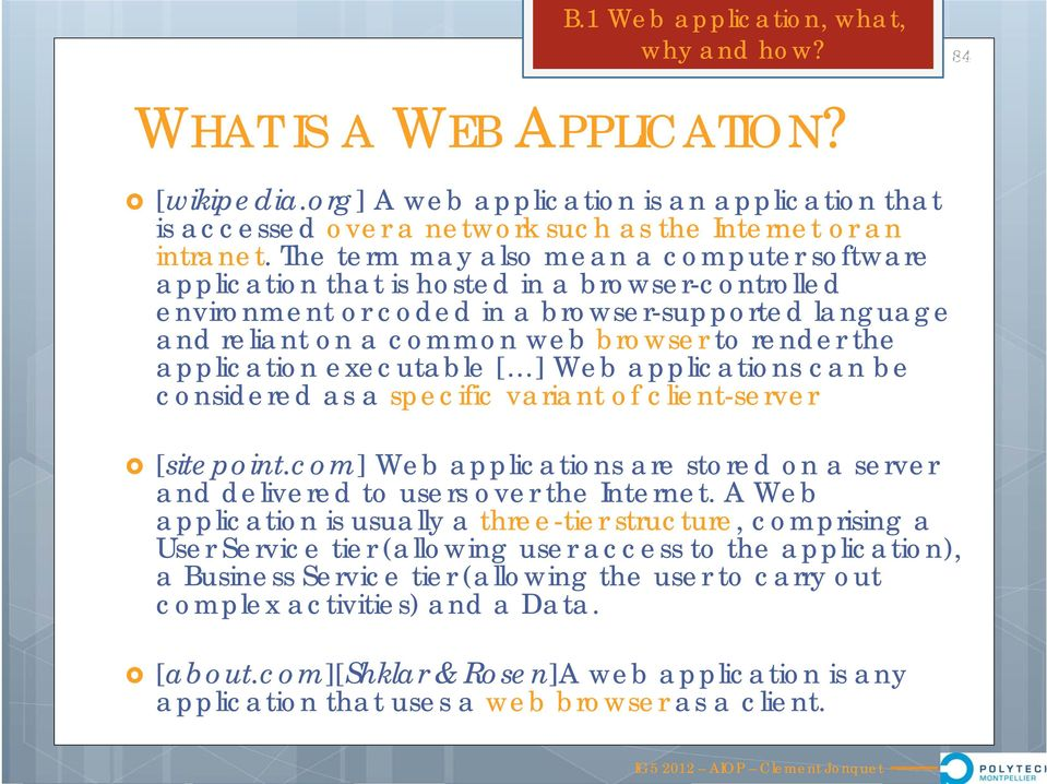 application executable [ ] Web applications can be considered as a specific variant of client-server [sitepoint.com] Web applications are stored on a server and delivered to users over the Internet.