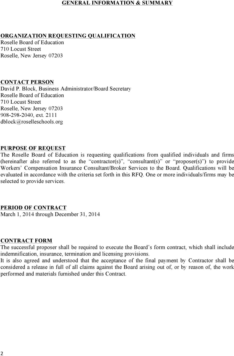 org PURPOSE OF REQUEST The Roselle Board of Education is requesting qualifications from qualified individuals and firms (hereinafter also referred to as the contractor(s), consultant(s) or
