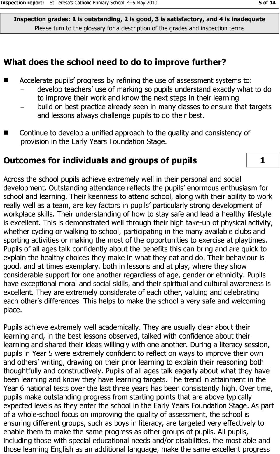 Accelerate pupils progress by refining the use of assessment systems to: develop teachers use of marking so pupils understand exactly what to do to improve their work and know the next steps in their