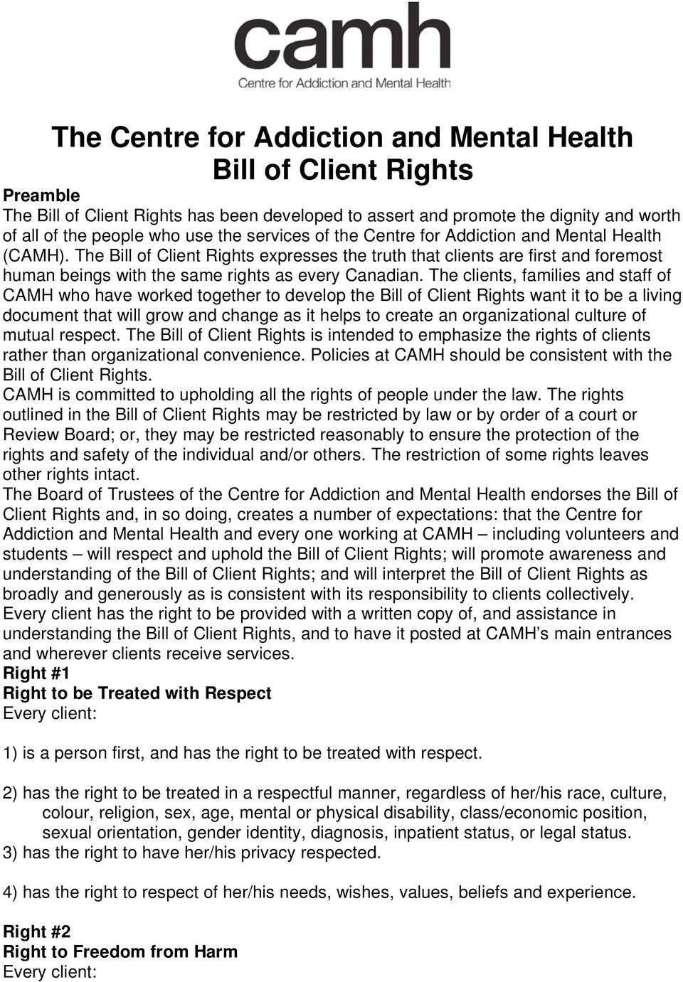 The clients, families and staff of CAMH who have worked together to develop the Bill of Client Rights want it to be a living document that will grow and change as it helps to create an organizational