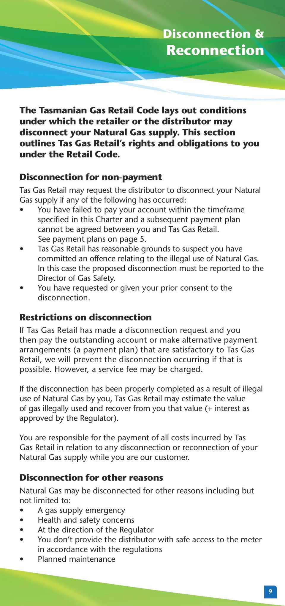 Disconnection for non-payment Tas Gas Retail may request the distributor to disconnect your Natural Gas supply if any of the following has occurred: You have failed to pay your account within the