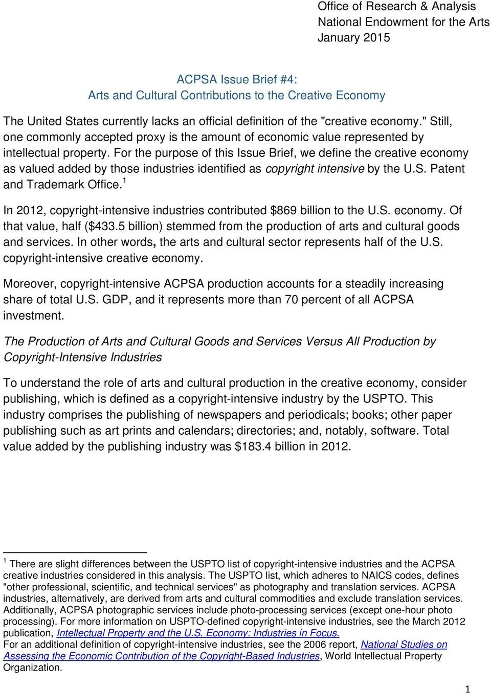 For the purpose of this Issue Brief, we define the creative economy as valued added by those industries identified as copyright intensive by the U.S. Patent and Trademark Office.