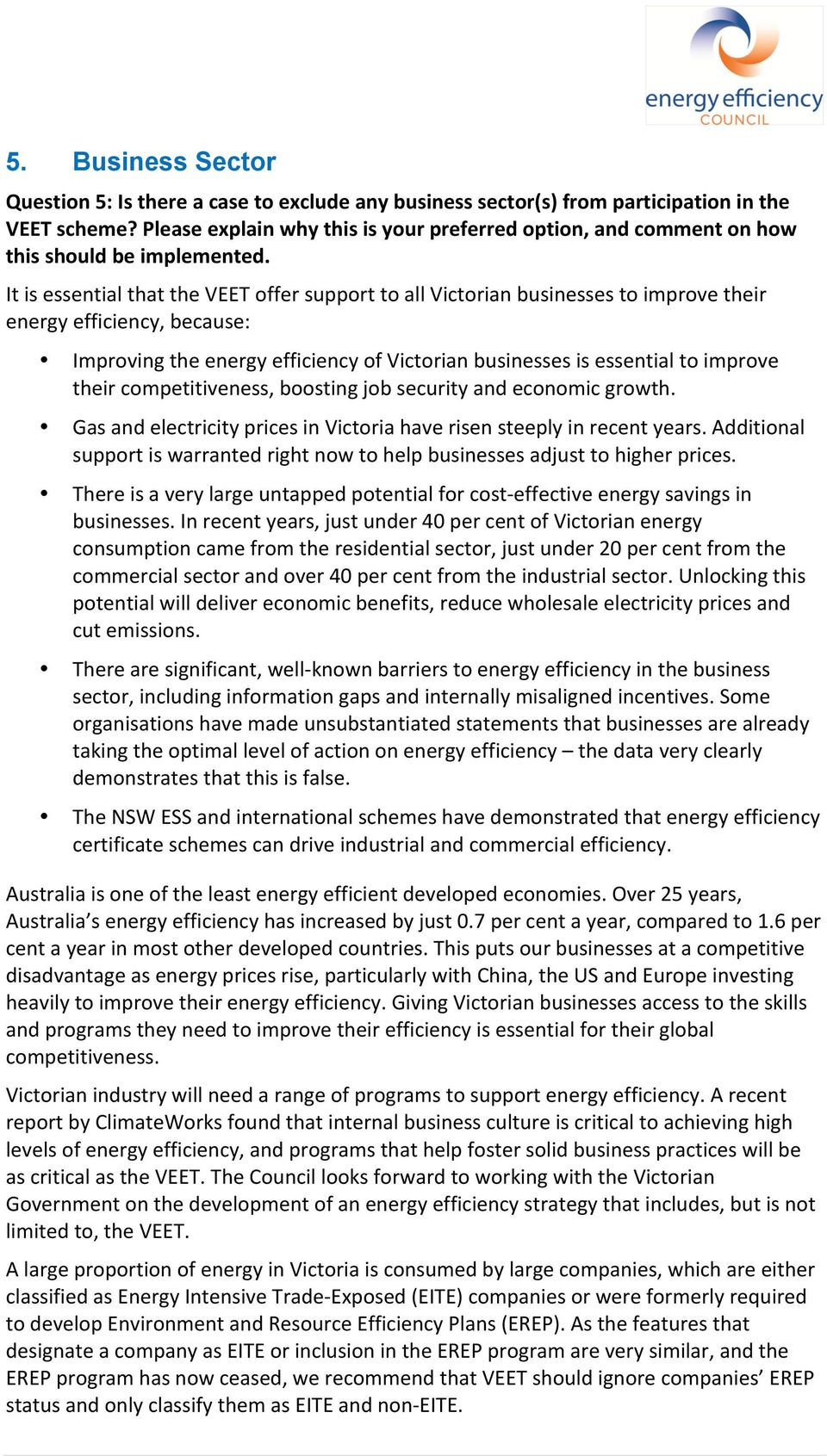 It is essential that the VEET offer support to all Victorian businesses to improve their energy efficiency, because: Improving the energy efficiency of Victorian businesses is essential to improve