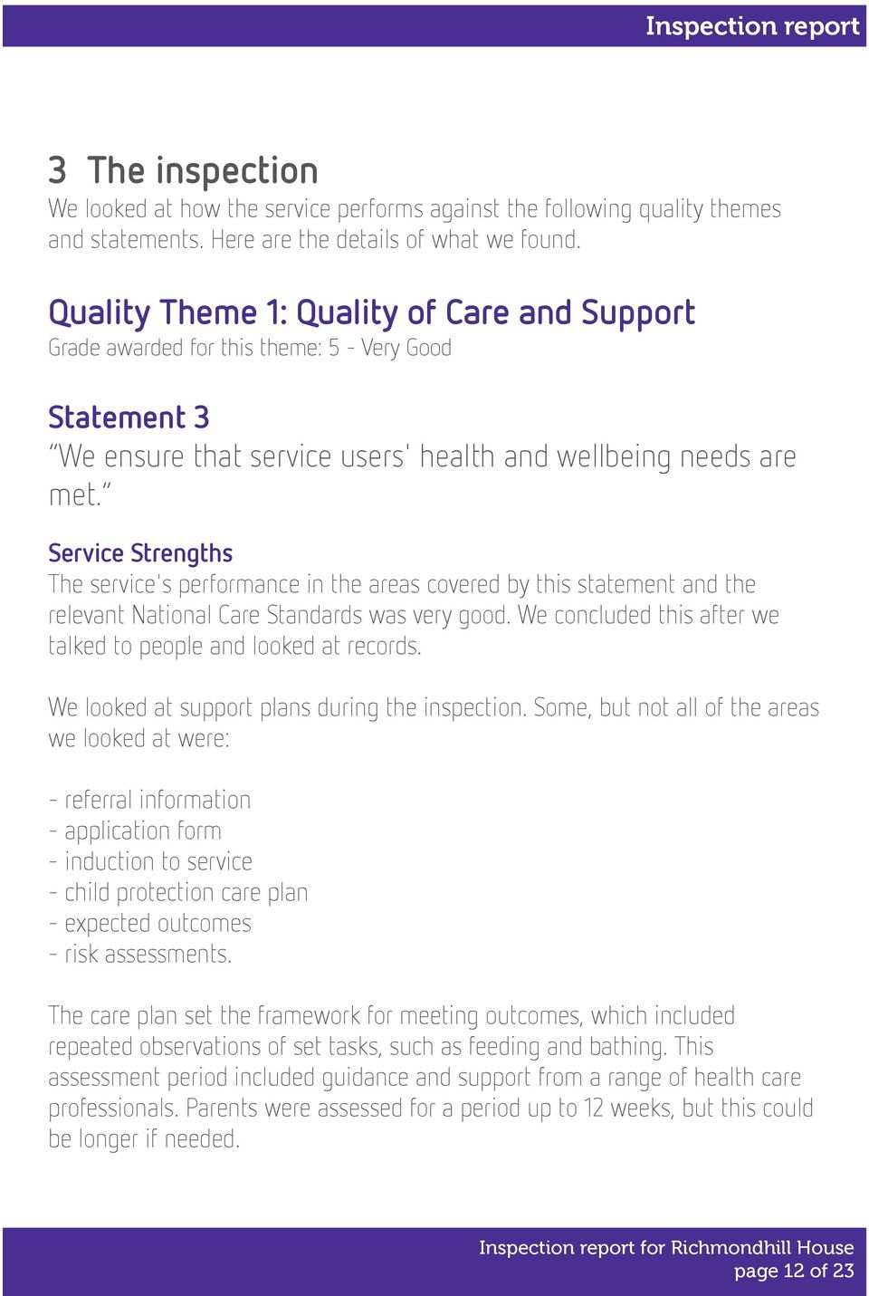 Service Strengths The service's performance in the areas covered by this statement and the relevant National Care Standards was very good.