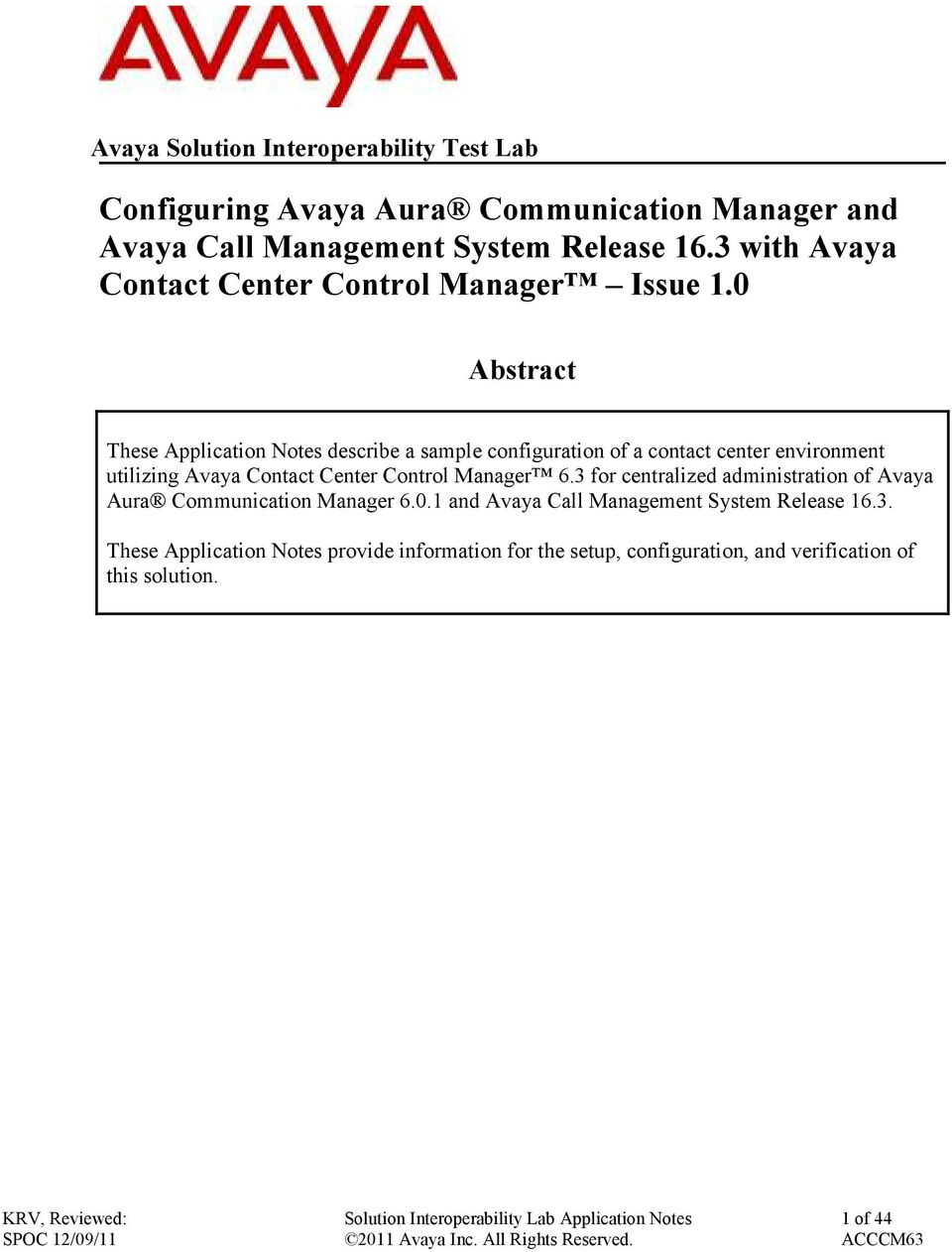 0 Abstract These Application Notes describe a sample configuration of a contact center environment utilizing Avaya Contact Center Control
