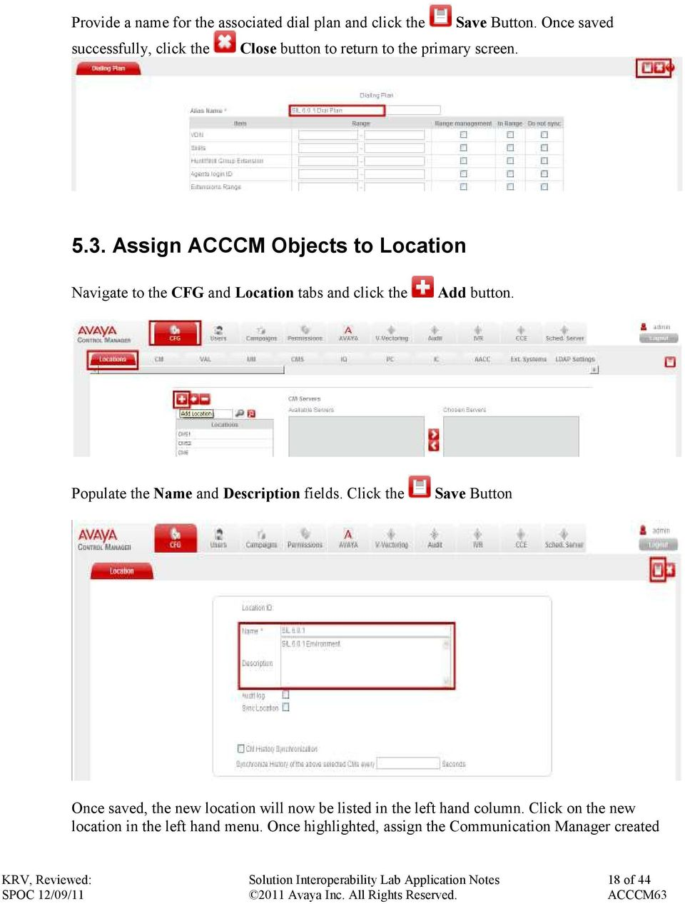 Assign ACCCM Objects to Location Navigate to the CFG and Location tabs and click the Add button.