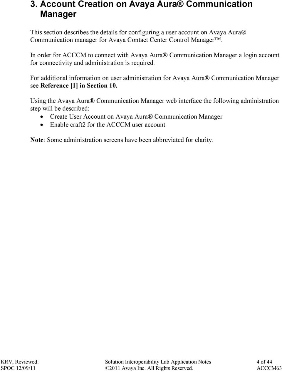 For additional information on user administration for Avaya Aura Communication Manager see Reference [1] in Section 10.