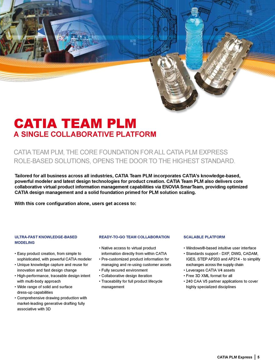 CATIA Team PLM also delivers core collaborative virtual product information management capabilities via ENOVIA SmarTeam, providing optimized CATIA design management and a solid foundation primed for