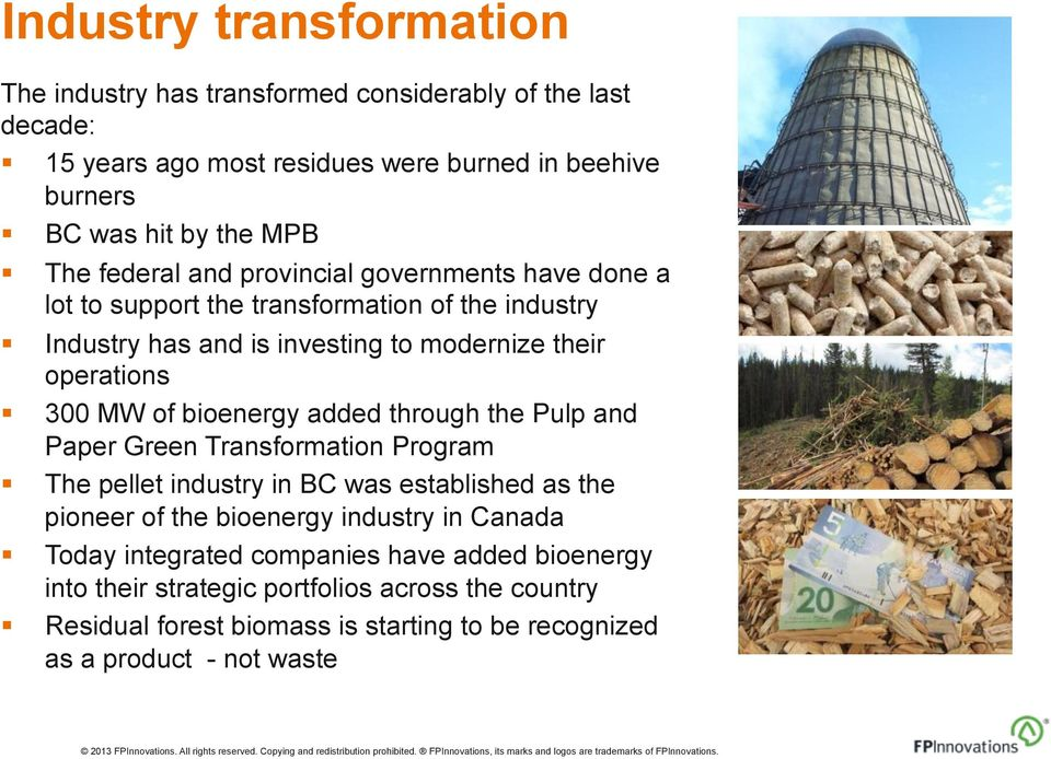 bioenergy added through the Pulp and Paper Green Transformation Program The pellet industry in BC was established as the pioneer of the bioenergy industry in Canada