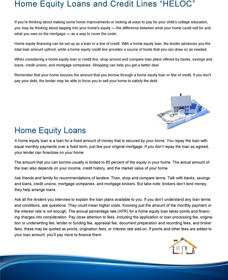With a home equity loan, the lender advances you the total loan amount upfront, while a home equity credit line provides a source of funds that you can draw on as needed.