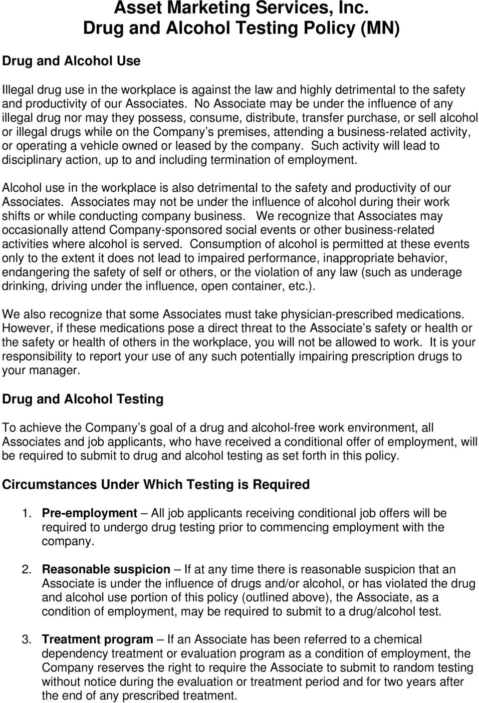No Associate may be under the influence of any illegal drug nor may they possess, consume, distribute, transfer purchase, or sell alcohol or illegal drugs while on the Company s premises, attending a