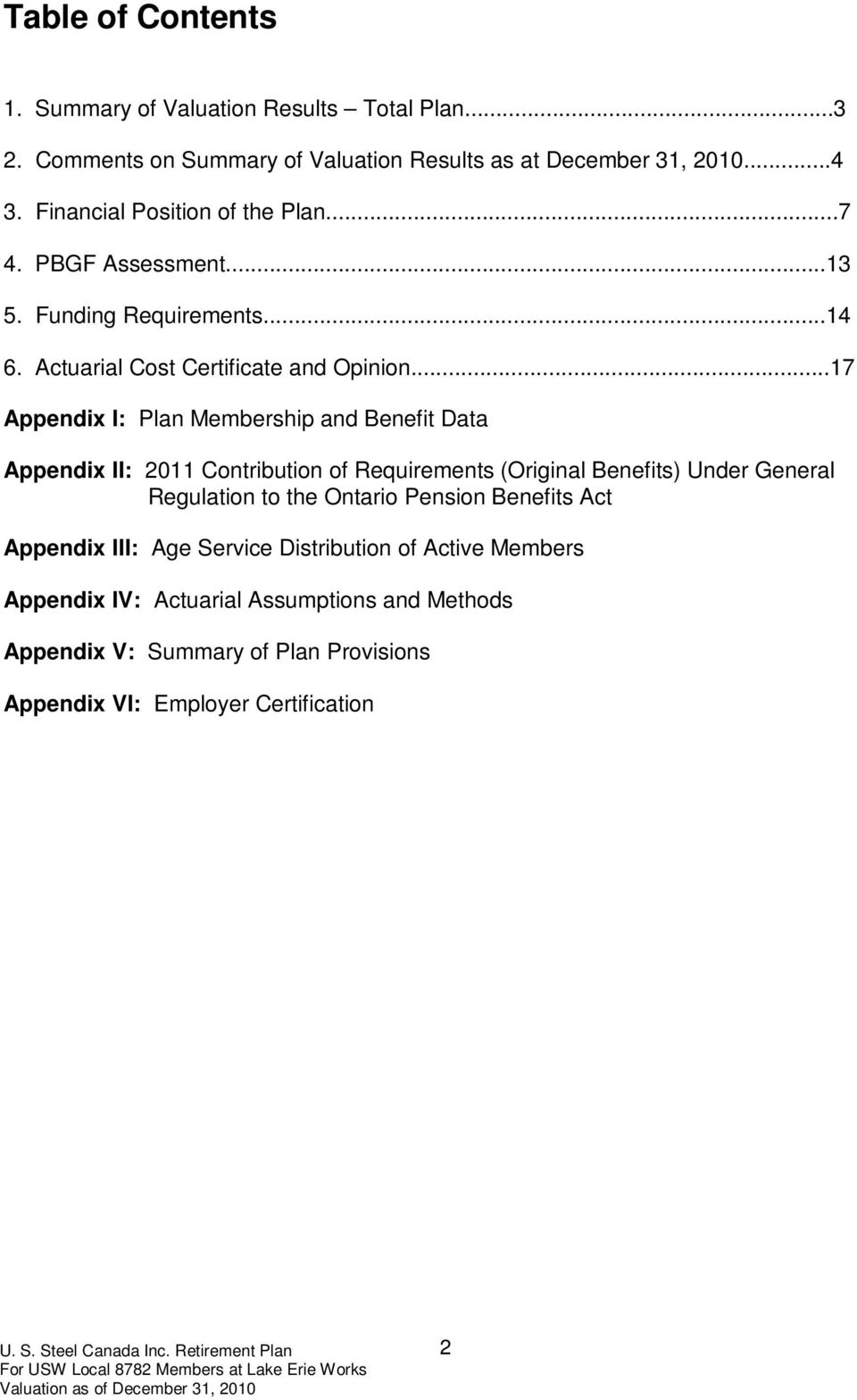 ..17 Appendix I: Plan Membership and Benefit Data Appendix II: 2011 Contribution of Requirements (Original Benefits) Under General Regulation to the Ontario