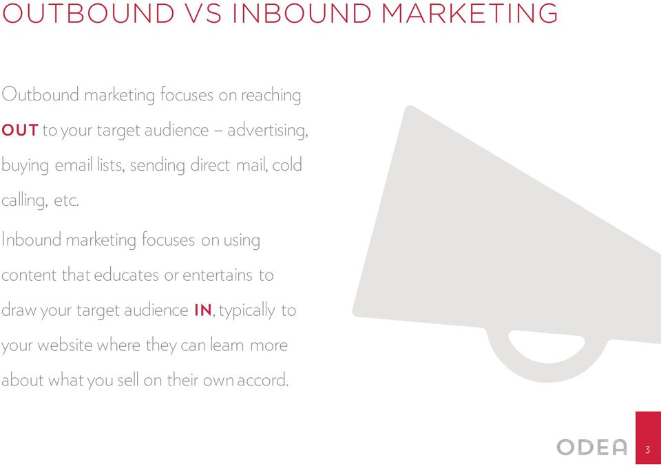 Inbound marketing focuses on using content that educates or entertains to draw your target