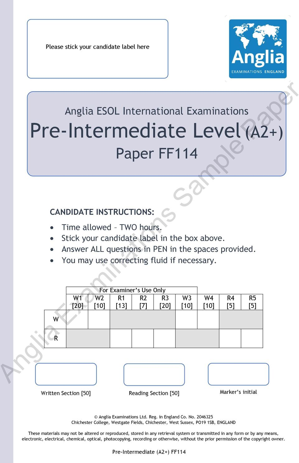 For Examiner s Use Only W2 R1 R2 R3 [10] [13] [7] [20] W3 [10] W4 [10] Written Section [50] Reading Section [50] Marker s initial R4 [5] R5 [5] Anglia Examinations Ltd. Reg. in England Co. No.