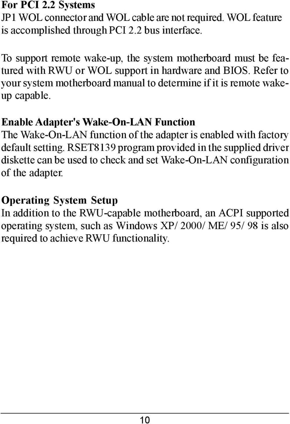 Refer to your system motherboard manual to determine if it is remote wakeup capable.