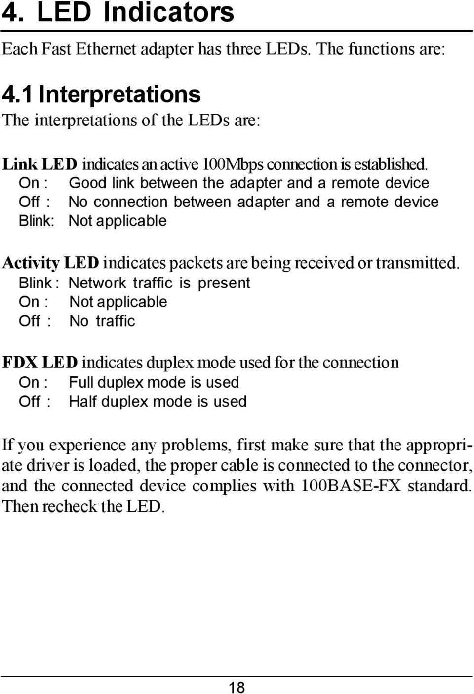 Blink : Network traffic is present On : Not applicable Off : No traffic FDX LED indicates duplex mode used for the connection On : Full duplex mode is used Off : Half duplex mode is used If you
