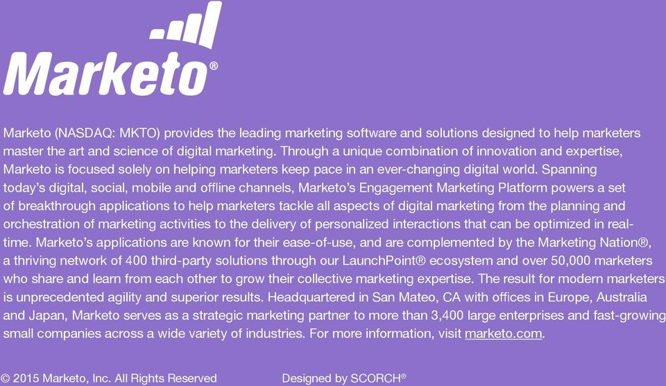 Spanning today s digital, social, mobile and offline channels, Marketo s Engagement Marketing Platform powers a set of breakthrough applications to help marketers tackle all aspects of digital