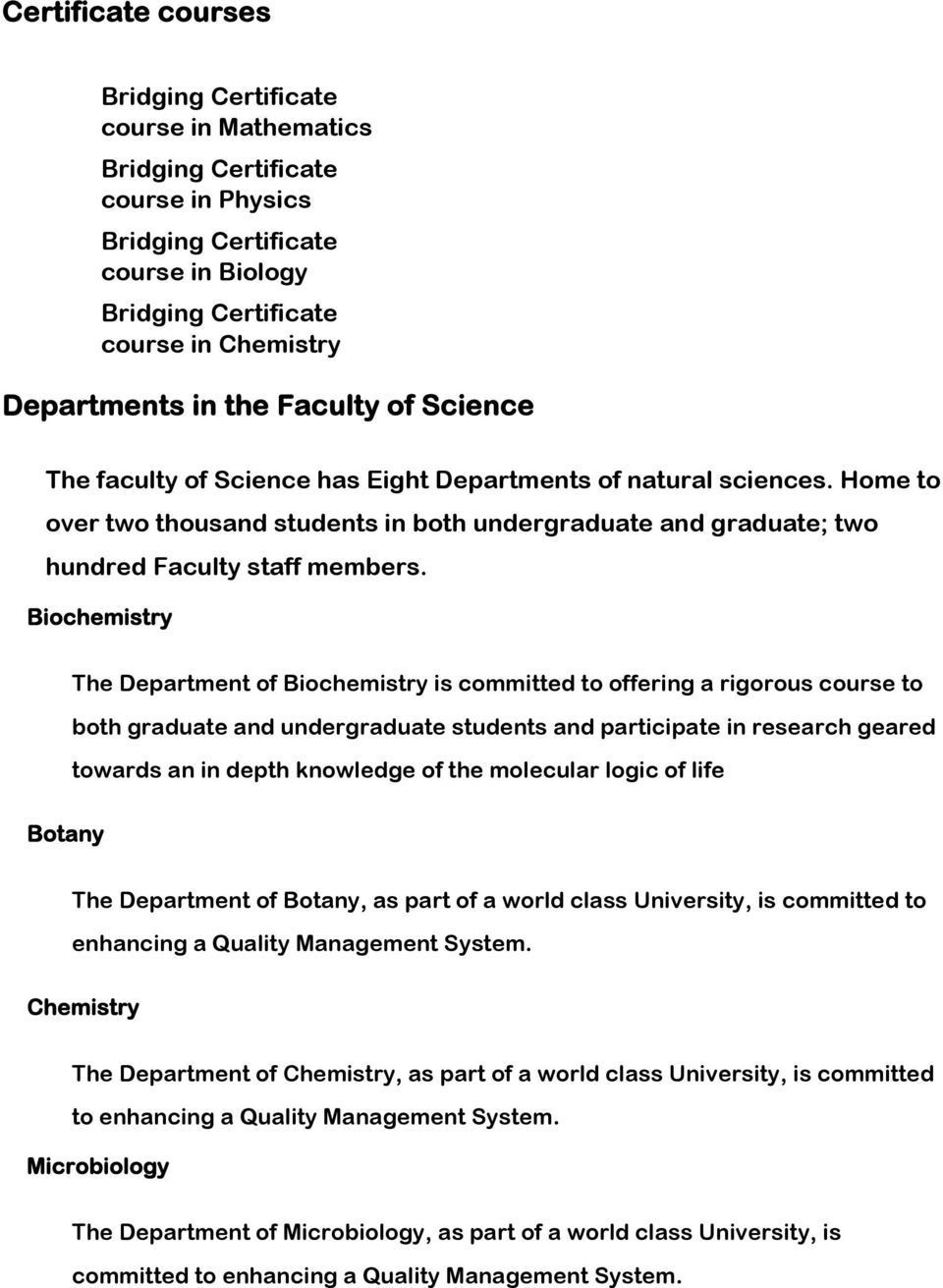 The Faculty of Science in Kenya constitutes of eight