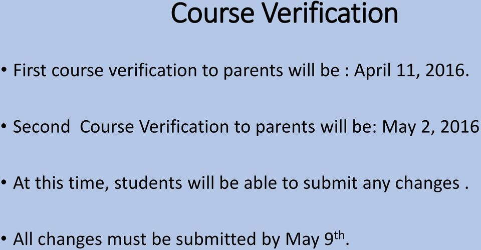 Second Course Verification to parents will be: May 2, 2016