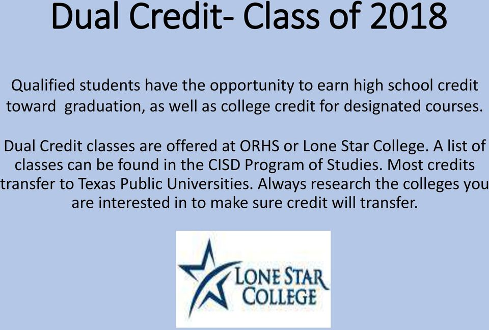 Dual Credit classes are offered at ORHS or Lone Star College.