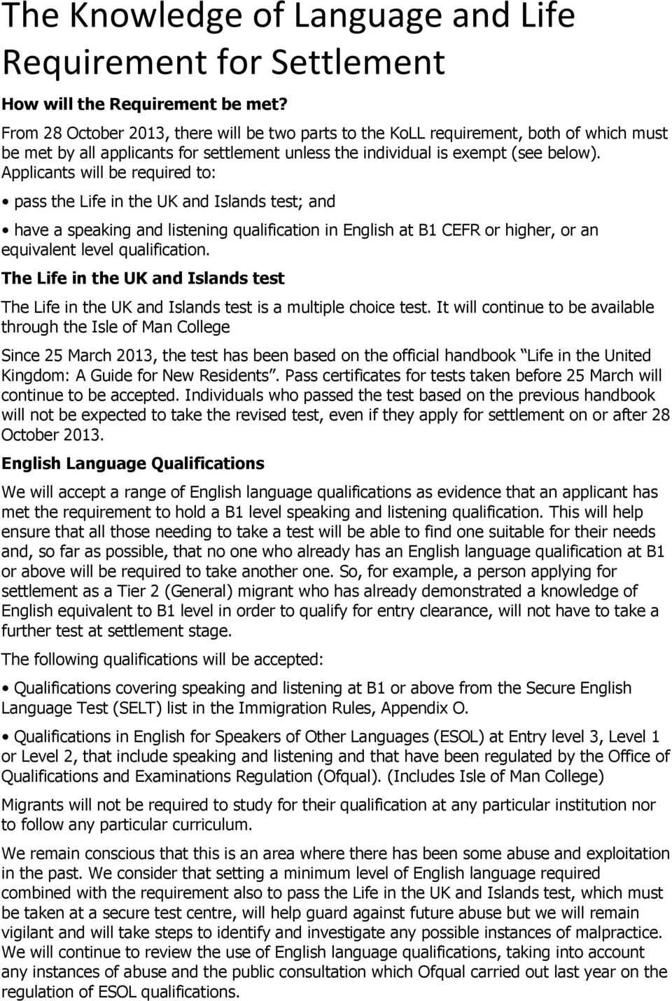Applicants will be required to: pass the Life in the UK and Islands test; and have a speaking and listening qualification in English at B1 CEFR or higher, or an equivalent level qualification.