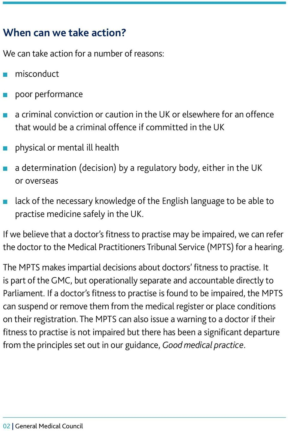 physical or mental ill health a determination (decision) by a regulatory body, either in the UK or overseas lack of the necessary knowledge of the English language to be able to practise medicine