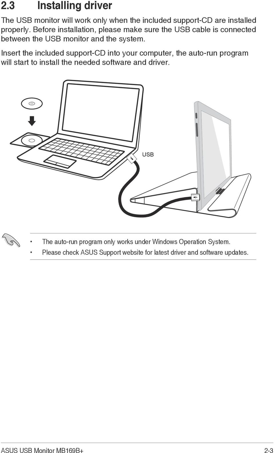 Insert the included support-cd into your computer, the auto-run program will start to install the needed software and driver.