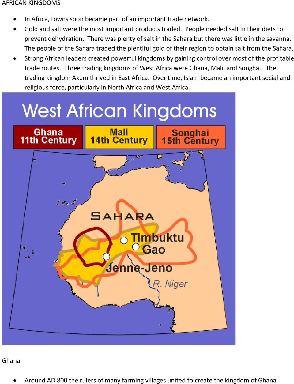 Strong African leaders created powerful kingdoms by gaining control over most of the profitable trade routes. Three trading kingdoms of West Africa were Ghana, Mali, and Songhai.