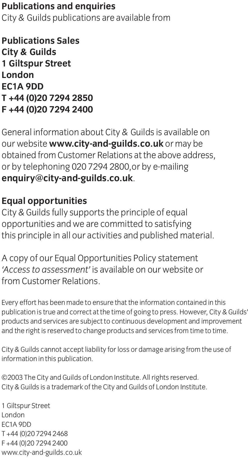 uk or may be obtained from Customer Relations at the above address, or by telephoning 020 7294 2800,or by e-mailing enquiry@city-and-guilds.co.uk. Equal opportunities City & Guilds fully supports the principle of equal opportunities and we are committed to satisfying this principle in all our activities and published material.