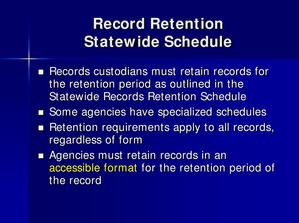 have specialized schedules Retention requirements apply to all records, regardless of