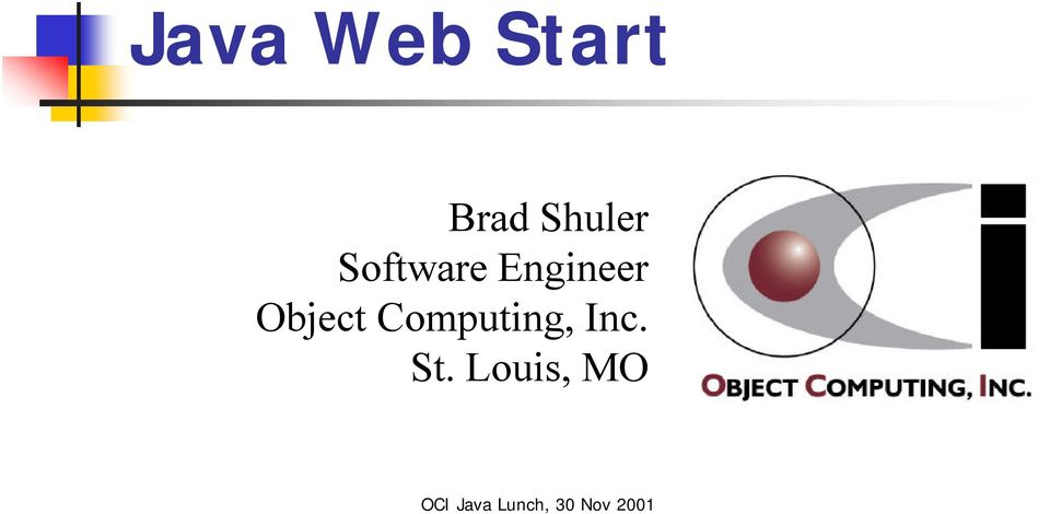Java Web Start  Brad Shuler Software Engineer Object