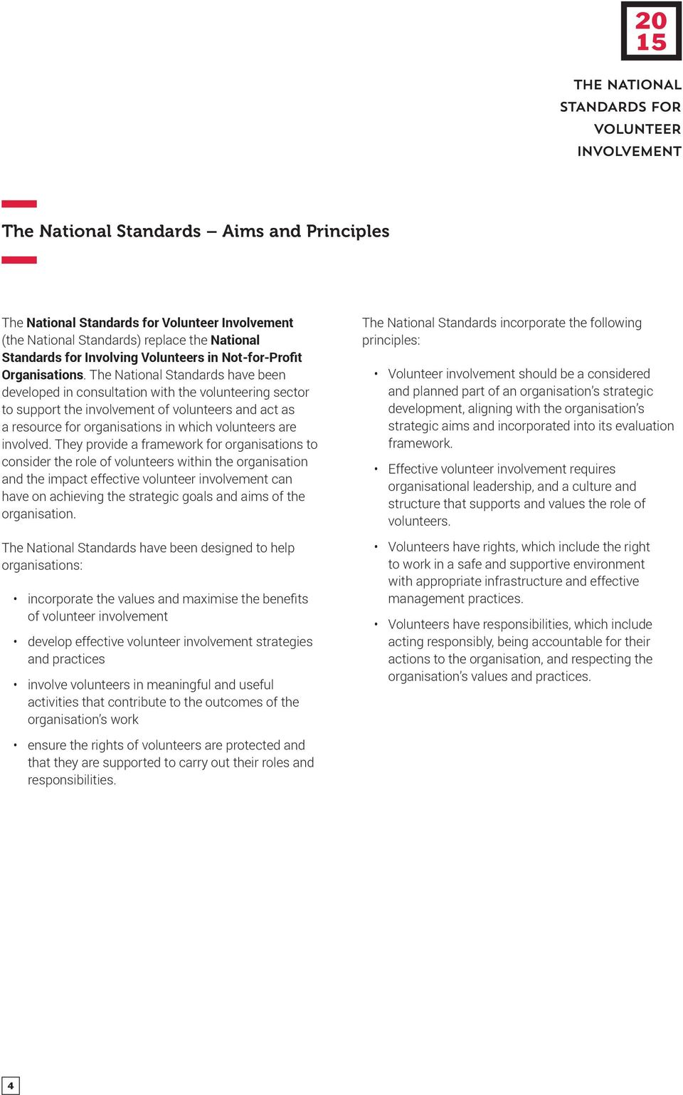 The National Standards have been developed in consultation with the volunteering sector to support the involvement of volunteers and act as a resource for organisations in which volunteers are