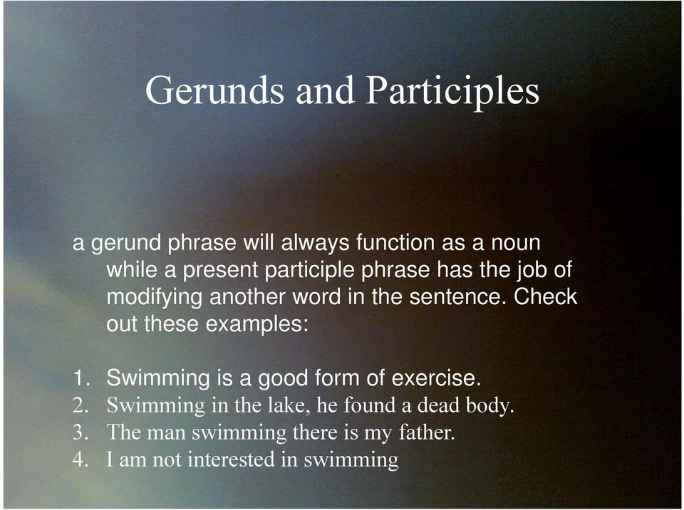 Check out tthese examples: 1 Swimming is a good form of exercise 1.