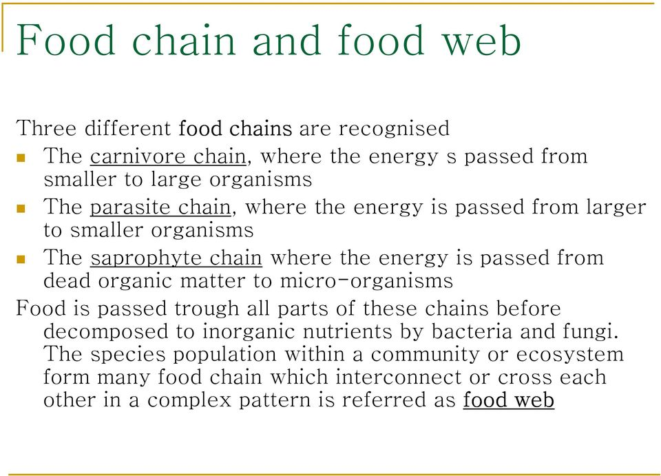 matter to micro-organisms Food is passed trough all parts of these chains before decomposed to inorganic nutrients by bacteria and fungi.