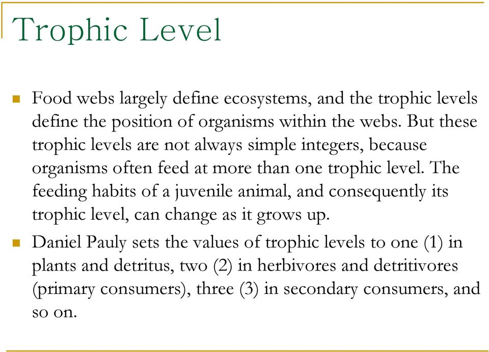 The feeding habits of a juvenile animal, and consequently its trophic level, can change as it grows up.