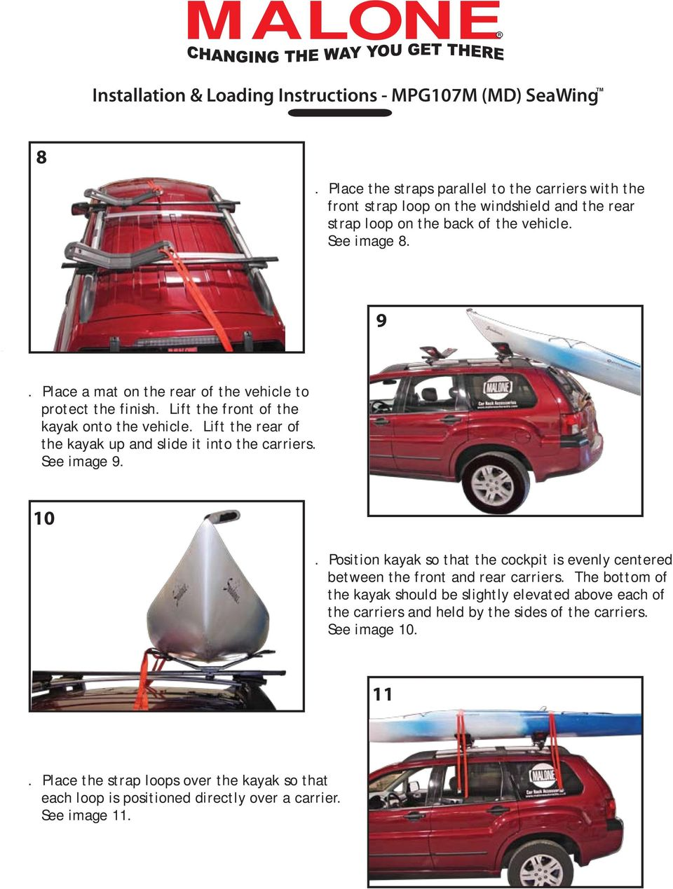 Place a mat on the rear of the vehicle to protect the finish. Lift the front of the kayak onto the vehicle. Lift the rear of the kayak up and slide it into the carriers. See image 9.