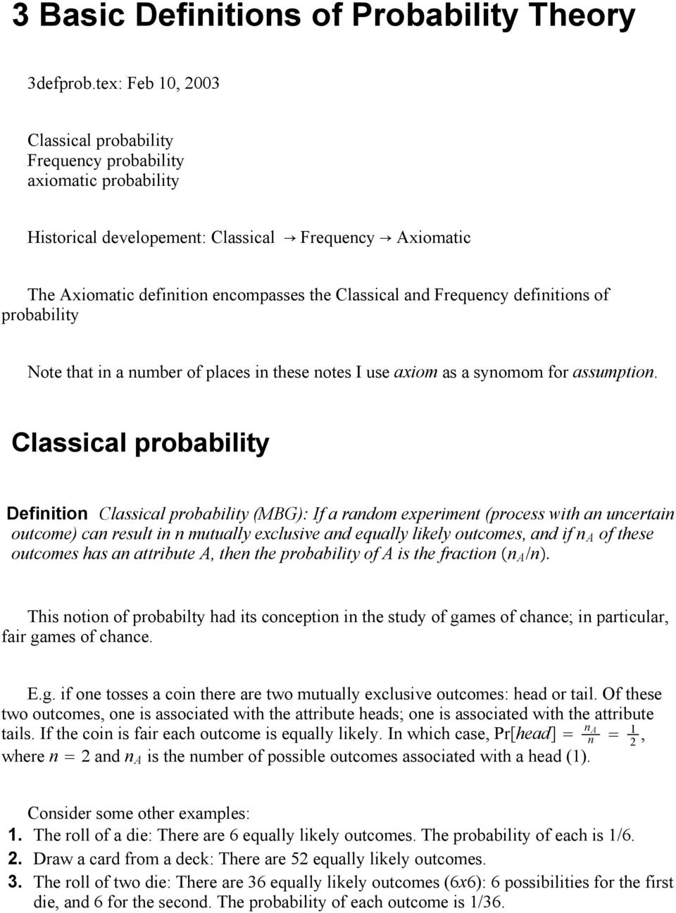 defiitios of probability Note that i a umber of places i these otes I use axiom as a syomom for assumptio.