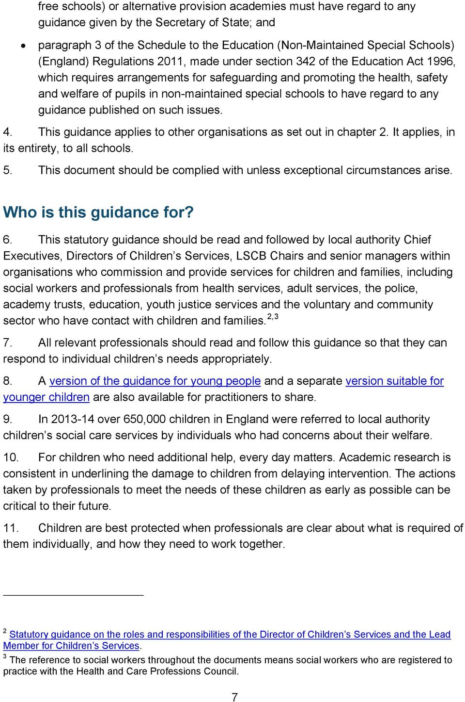 special schools to have regard to any guidance published on such issues. 4. This guidance applies to other organisations as set out in chapter 2. It applies, in its entirety, to all schools. 5.