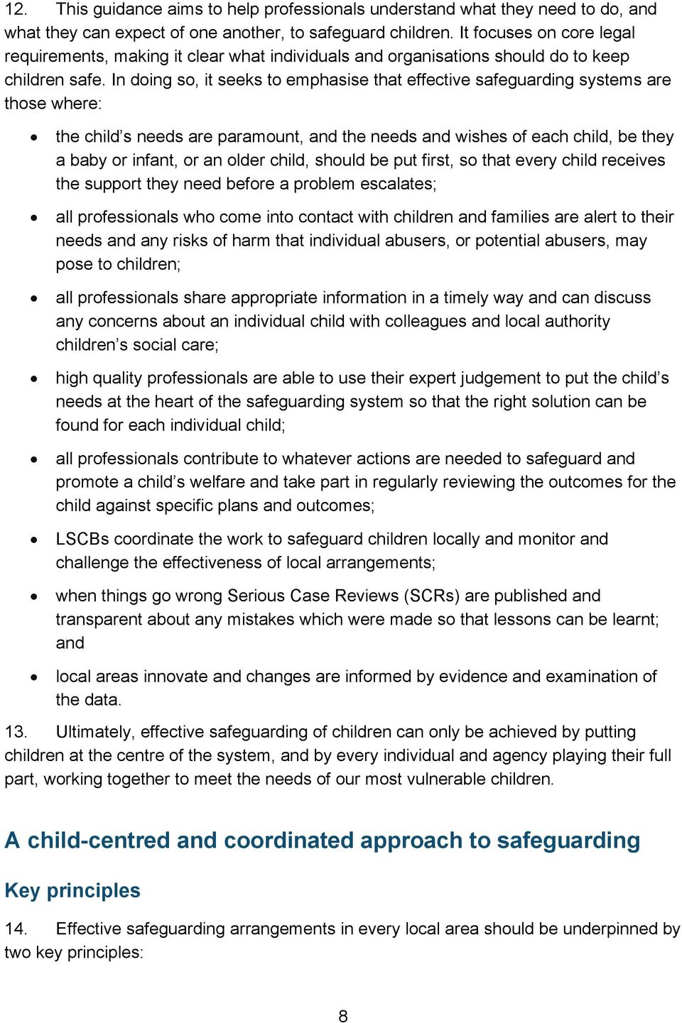 In doing so, it seeks to emphasise that effective safeguarding systems are those where: the child s needs are paramount, and the needs and wishes of each child, be they a baby or infant, or an older