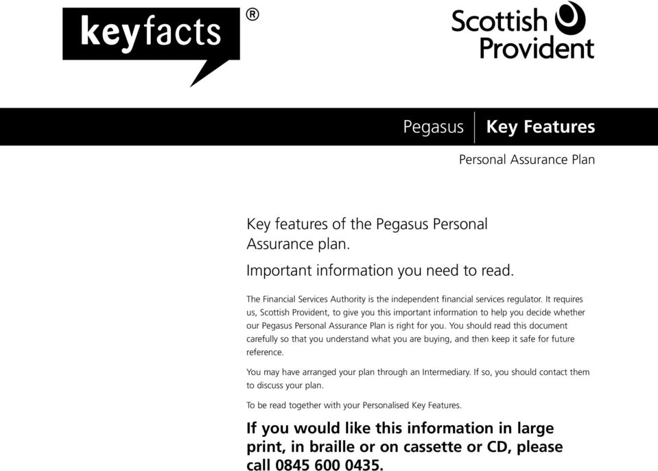 It requires us, Scottish Provident, to give you this important information to help you decide whether our Pegasus Personal Assurance Plan is right for you.