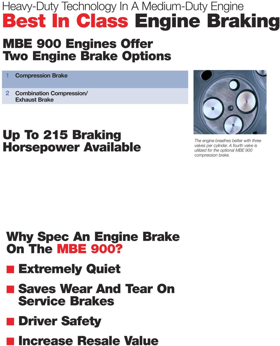 breathes better with three valves per cylinder. A fourth valve is utilized for the optional MBE 900 compression brake.