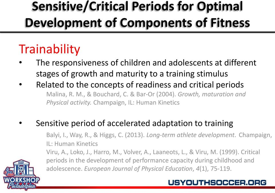 Champaign, IL: Human Kinetics Sensitive period of accelerated adaptation to training Balyi, I., Way, R., & Higgs, C. (2013). Long-term athlete development.