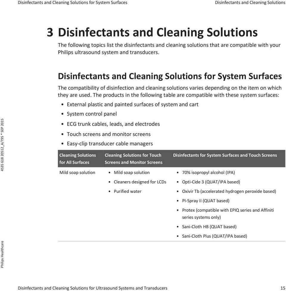 Disinfectants and Cleaning Solutions for System Surfaces The compatibility  of disinfection and cleaning solutions varies depending
