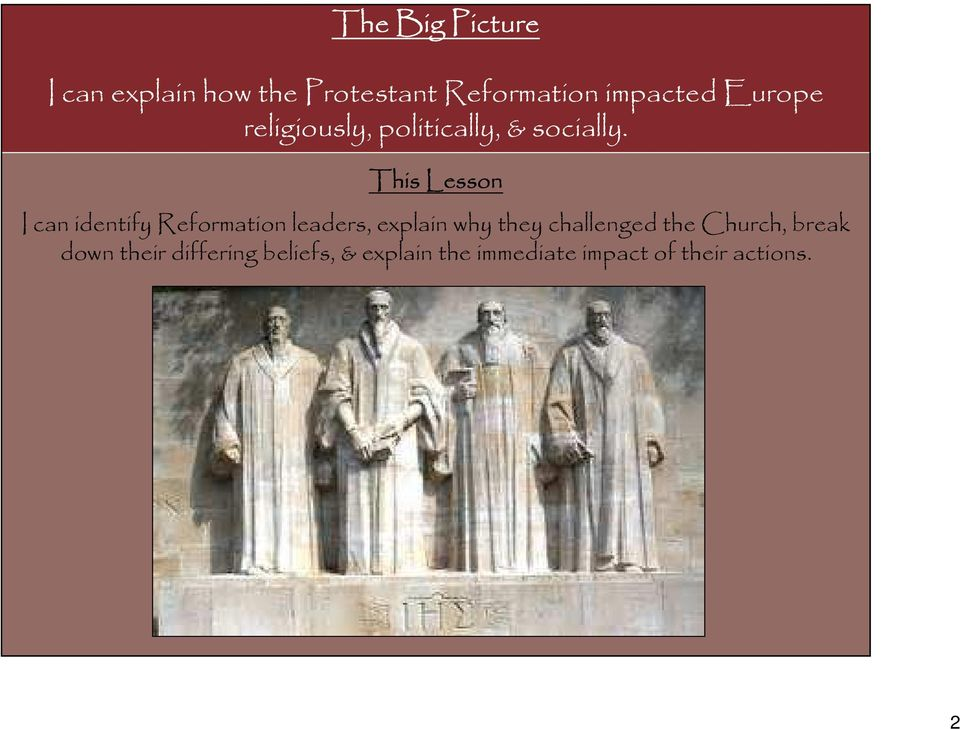 This Lesson I can identify Reformation leaders, explain why they