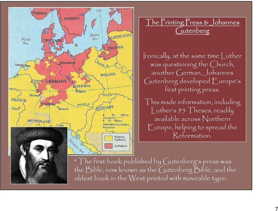 This made information, including Luther s 95 Theses, readily available across Northern Europe, helping to spread the